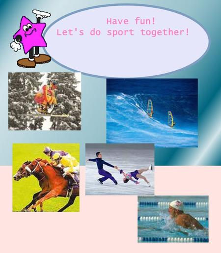 Have fun! Let's do sport together!. Do the tasks: Divide the sport events into categories Answer the questions. Indoor Games / Outdoor Games Make the.