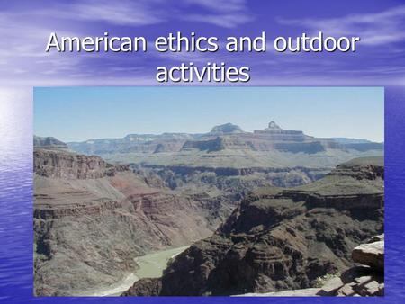American ethics and outdoor activities. There are 3 moral views in relation to American sport : Lombardi's principle - Lombardi's principle - Win at every.