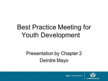 Best Practice Meeting for Youth Development Presentation by Chapter 2 Deirdre Mayo.