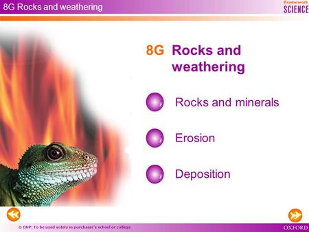 © OUP: To be used solely in purchaser's school or college 8G Rocks and weathering Rocks and minerals Erosion Deposition 8G Rocks and weathering.