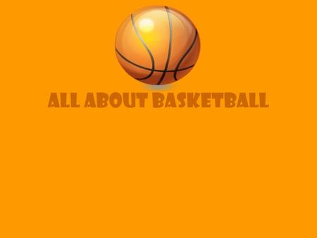 ALL About Basketball. What is basketball? Basketball is a popular sport in the United States. It has two teams of five players on a rectangular court.
