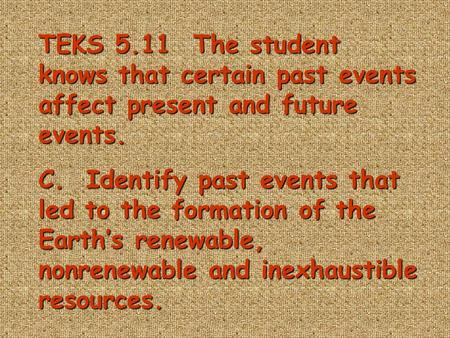 TEKS 5.11 The student knows that certain past events affect present and future events. C. Identify past events that led to the formation of the Earth's.