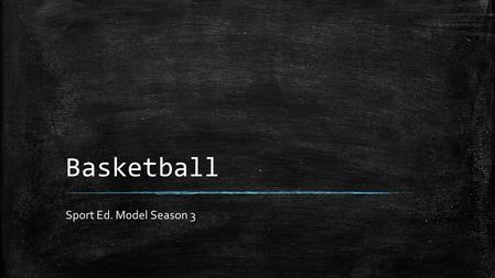 Basketball Sport Ed. Model Season 3. History of Basketball ▪ James Naismith was physical education instructor at the International YMCA Training School.