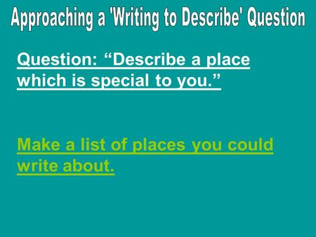 "Question: ""Describe a place which is special to you."" Make a list of places you could write about."