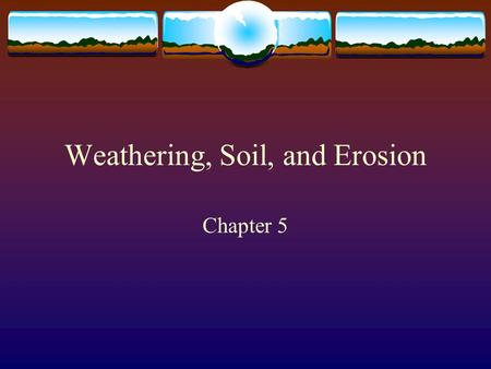 Weathering, Soil, and Erosion Chapter 5. Weathering  Def: the breakup of rock due to exposure to processes that occur at Earth's surface  2 types: 
