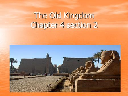 The Old Kingdom Chapter 4 section 2. Old Kingdom Menses also known as Narmer (king of upper Egypt) led his armies into lower Egypt and married one of.