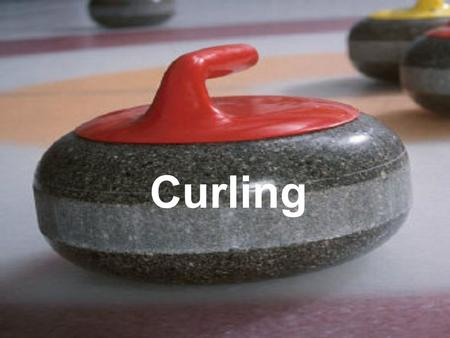 Curling. Curling….. Men and women can compete on the same team. You are 4 players on each team There is a Skip, a viceskip, a number 2 and a number 3.