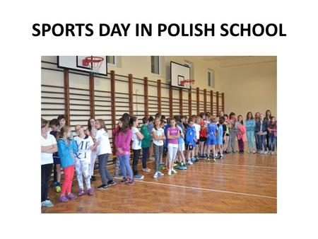 SPORTS DAY IN POLISH SCHOOL. We are healthy !!! We like sport!!!