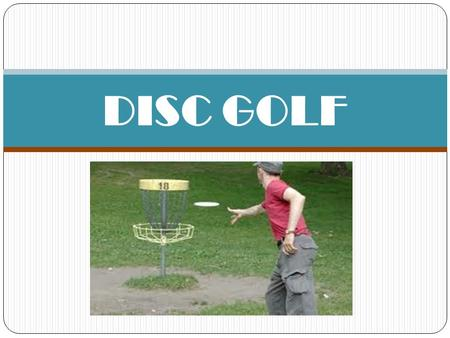 DISC GOLF. Essential Questions What are the similarities and differences between the game of disc golf and regular game of golf? How can you improve your.