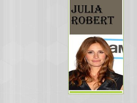 Julia Robert BIOGRAPHY  Celebrity real name: Julia fiona Robert  Place of birth: SmyrPna, Georgia in USA  Date of birth: October 28 in 1967  Occupation: