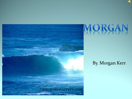 By. Morgan Kerr. My favorite color, is blue I like cause it is awesome.