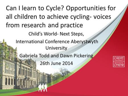 Can I learn to Cycle? Opportunities for all children to achieve cycling- voices from research and practice Child's World- Next Steps, International Conference.