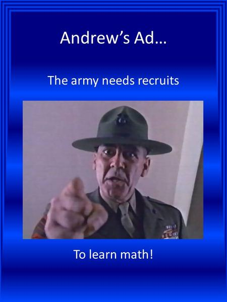 Andrew's Ad… The army needs recruits To learn math!