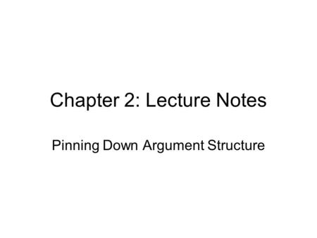 Chapter 2: Lecture Notes Pinning Down Argument Structure.