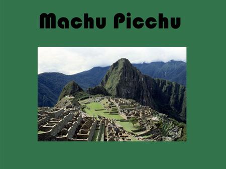 Machu Picchu. Machu Picchu is in Cusco Region Peru. Peru is located in South America. Machu Picchu is located above the clouds on a mountain. Machu Picchu.