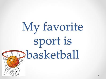 My favorite sport is basketball. Basketball is a sport that allows players to benefit.