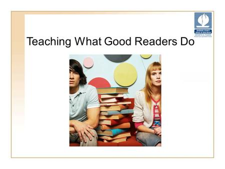 Teaching What Good Readers Do. Purpose Participants will learn several research- based strategies that good readers use.