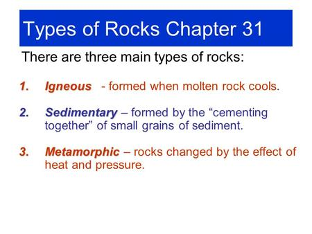 Types of Rocks Chapter 31 There are three main types of rocks:
