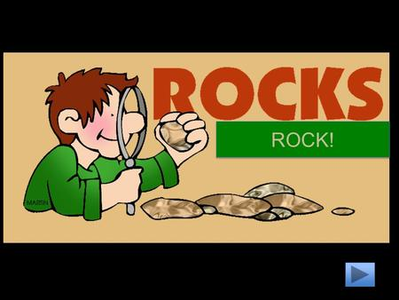 ROCK! Subject Science Topic Identify that the lithosphere contains rocks and minerals and that minerals make up rocks. Describe how rocks and minerals.