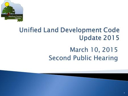 March 10, 2015 Second Public Hearing 1.  Workshop proposed ULDC changes: 1/27/15  Request to Advertise: 1/27/15  First Public Hearing: 2/24/15  Second.