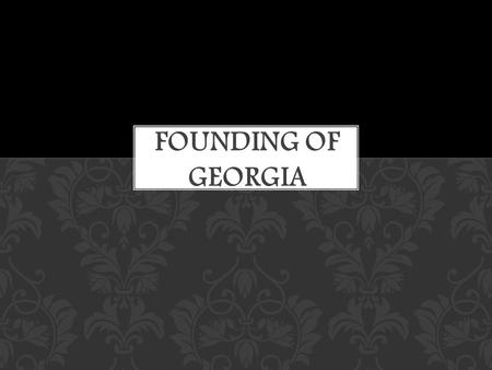 How and why was the colony of Georgia founded? ESSENTIAL QUESTION.