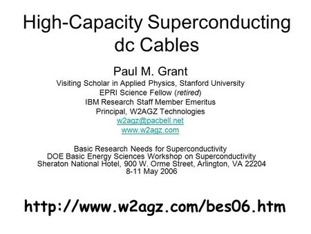 High-Capacity Superconducting dc Cables Paul M. Grant Visiting Scholar in Applied Physics, Stanford University EPRI Science Fellow (retired) IBM Research.