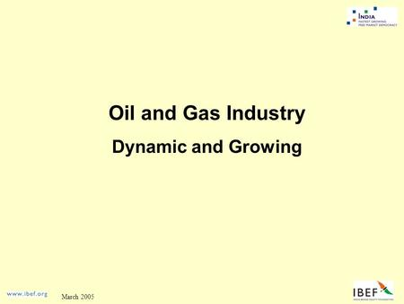 March 2005 Oil and Gas Industry Dynamic and Growing.