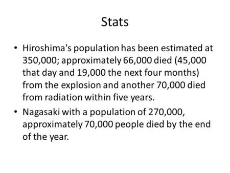 Stats Hiroshima's population has been estimated at 350,000; approximately 66,000 died (45,000 that day and 19,000 the next four months) from the explosion.