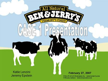 Katie Lenzini Jeremy Epstein February 27, 2007. Background Info Started in 1978 in Burlington, Vermont Founders: Ben Cohen & Jerry Greenfield Spent $5.