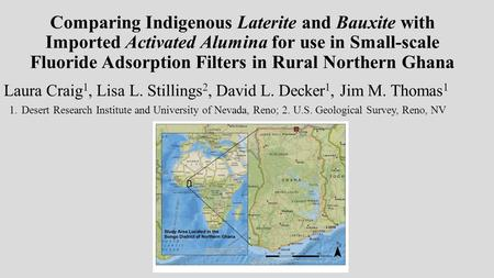 Comparing Indigenous Laterite and Bauxite with Imported Activated Alumina for use in Small-scale Fluoride Adsorption Filters in Rural Northern Ghana Laura.