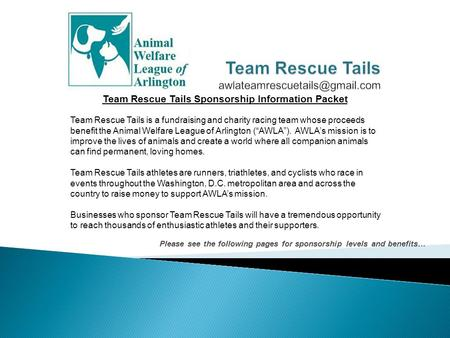 Please see the following pages for sponsorship levels and benefits… Team Rescue Tails is a fundraising and charity racing team whose proceeds benefit the.
