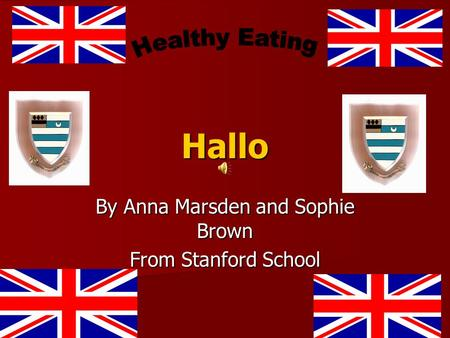 Hallo By Anna Marsden and Sophie Brown From Stanford School.