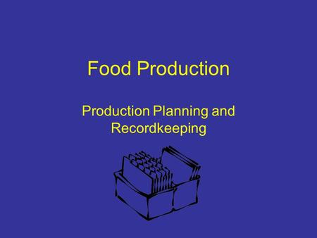 Food Production Production Planning and Recordkeeping.
