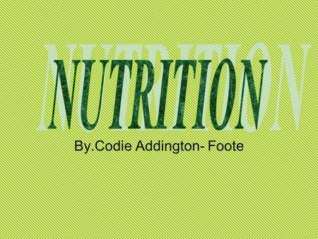 "By.Codie Addington- Foote. ""The act or process of nourishing or being nourished."" (dictionary) ""Nutrition is the science that studies the process by which."