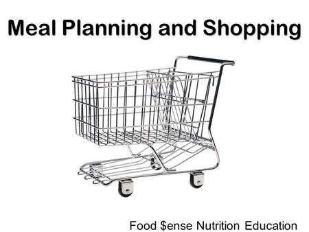 Meal Planning and Shopping Food $ense Nutrition Education.