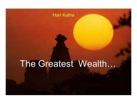 The Greatest Wealth… Hari Katha 500 Years Ago North India Poor Brahmin Family One daughter Came to age for Marriage Dear Devotee of Lord Siva.