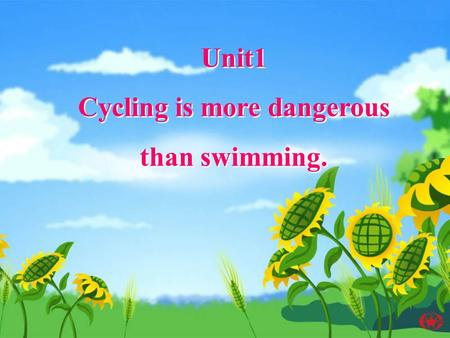 Unit1 Cycling is more dangerous than swimming. Unit1 Cycling is more dangerous than swimming.