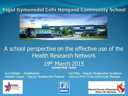 A school perspective on the effective use of the Health Research Network 19 th March 2015 Leadership Team Sue Hollister – HeadteacherCarl Bale – Deputy.