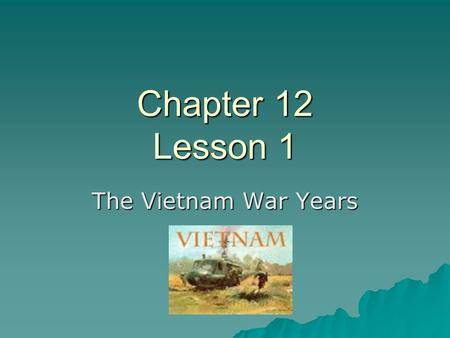 Chapter 12 Lesson 1 The Vietnam War Years.  While many groups were trying to win better treatment and equal rights, President Johnson was working on.