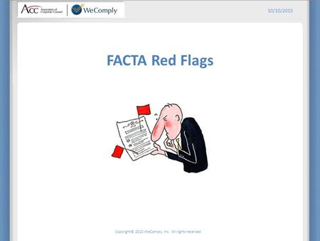 Copyright© 2010 WeComply, Inc. All rights reserved. 10/10/2015 FACTA Red Flags.