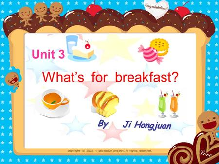 Unit 3 By Ji Hongjuan By Ji Hongjuan What's for breakfast?
