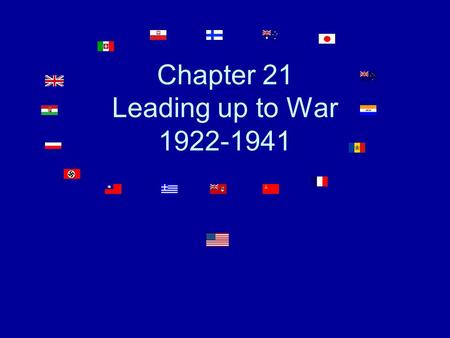 Chapter 21 Leading up to War 1922-1941 The Rise of Dictators in Europe Europeans turned to strong leaders because of the bad economy.
