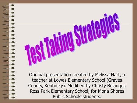 Original presentation created by Melissa Hart, a teacher at Lowes Elementary School (Graves County, Kentucky). Modified by Christy Belanger, Ross Park.