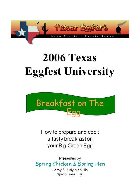 2006 Texas Eggfest University Breakfast on The Egg How to prepare and cook a tasty breakfast on your Big Green Egg Presented by Spring Chicken & Spring.