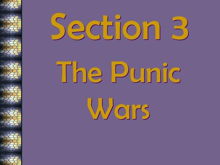 Section 3 The Punic Wars. 264 B. C. – Romans had conquered some Greek city-states… This brought them closer to Phoenician city of Carthage.