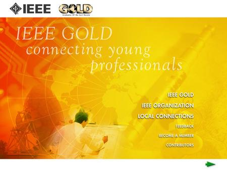 GOLD Member : The Future of IEEE by Tuptim Angkaew 2004 R10 GOLD Coordinator IEEE Member Why IEEE GOLD? Initiation of GOLD in your Section Tip & Technique.