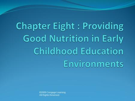 ©2009 Cengage Learning. All Rights Reserved.. ©2010 Cengage Learning. All Rights Reserved. Chapter Eight : Providing Good Nutrition in Early Childhood.