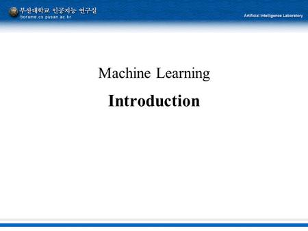 Machine Learning Introduction. 2 교재  Machine Learning, Tom T. Mitchell, McGraw- Hill  일부  Reinforcement Learning: An Introduction, R. S. Sutton and.