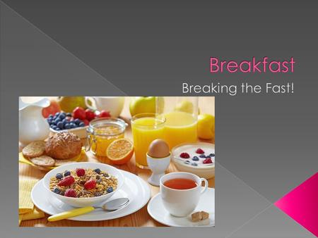  Who eats breakfast on a regular basis?  What kind of things do you eat?