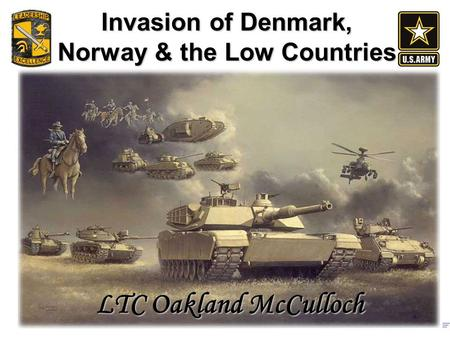 Invasion of Denmark, Norway & the Low Countries LTC Oakland McCulloch.